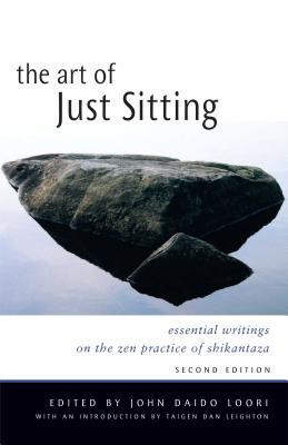 The Art of Just Sitting: Essential Writings on the Zen Practice of Shikantaza - Loori, John Daido (Editor)