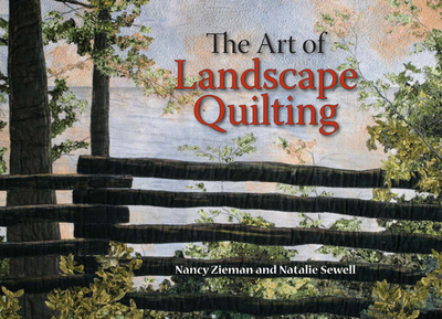 The Art of Landscape Quilting - Zieman, Nancy, and Sewell, Natalie