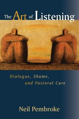 The Art of Listening: Dialogue, Shame, and Pastoral Care - Pembroke, Neil