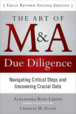 The Art of M&A Due Diligence, Second Edition: Navigating Critical Steps and Uncovering Crucial Data - Lajoux, Alexandra, and Elson, Charles M