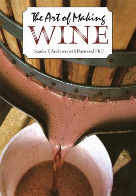 The Art of Making Wine - Anderson, Stanley F, and Hull, Raymond