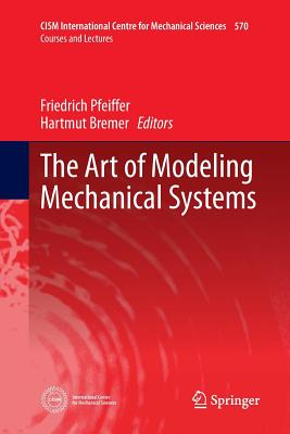 The Art of Modeling Mechanical Systems - Pfeiffer, Friedrich (Editor), and Bremer, Hartmut (Editor)