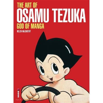 The Art of Osamu Tezuka: God of Manga - McCarthy, Helen, and Otomo, Katsuhiro