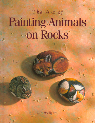 The Art of Painting Animals on Rocks - Wellford, Lin