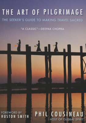 The Art of Pilgrimage: the Seeker's Guide to Making Travel Sacred - Cousineau, Phil