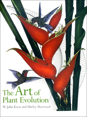 The Art of Plant Evolution - Kress, W John, and Sherwood, Shirley