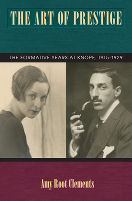 The Art of Prestige: The Formative Years at Knopf, 1915-1929 - Clements, Amy Root