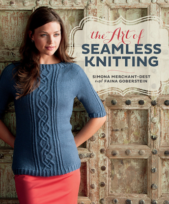 The Art of Seamless Knitting - Merchant-Dest, Simona, and Goberstein, Faina