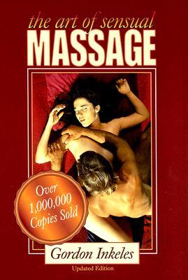 The Art of Sensual Massage - Inkeles, Gordon, and Foothorap, Robert (Photographer)