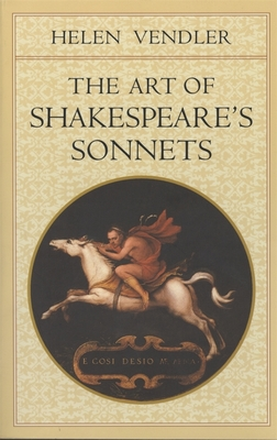 The Art of Shakespeare's Sonnets - Vendler, Helen