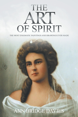 The Art of Spirit: The Most Enigmatic Paintings and Drawings Ever Created - Davies, Ann Bridge