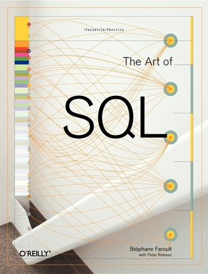 The Art of SQL - Faroult, Stephane, and Robson, Peter