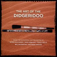 The Art of the Didgeridoo: Music for Didgeridoo & Orchestra - Brian Nixon (percussion); Cantillation; Delmae Barton (vocals); Ian Cleworth (percussion); Jane Sheldon (soprano);...