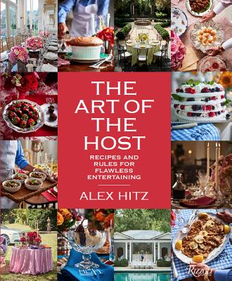 The Art of the Host: Recipes and Rules for Flawless Entertaining - Hitz, Alex