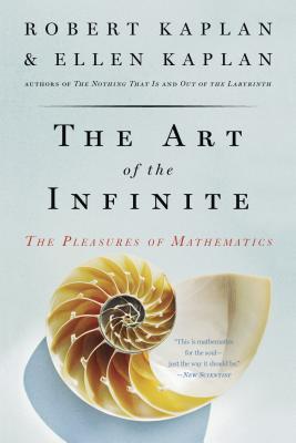The Art of the Infinite: The Pleasures of Mathematics - Kaplan, Robert, and Kaplan, Ellen