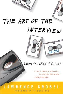 The Art of the Interview: Lessons from a Master of the Craft - Grobel, Lawrence