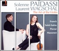 The Art of the Violin - Laurent Wagschal (piano); Solenne Paidassi (violin)