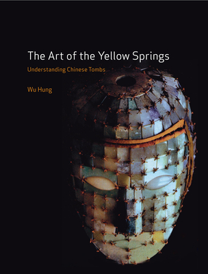 The Art of the Yellow Springs: Understanding Chinese Tombs - Hung, Wu