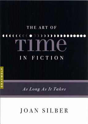 The Art of Time in Fiction: As Long as It Takes - Silber, Joan