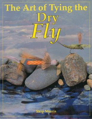 The Art of Tying the Dry Fly - Morris, Skip