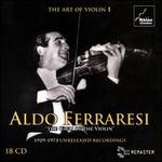 "The Art of Violin, Vol. 1: Aldo Ferraresi ""The Gigli of the Violin"" - 1929-1973 Unreleased Recordings"