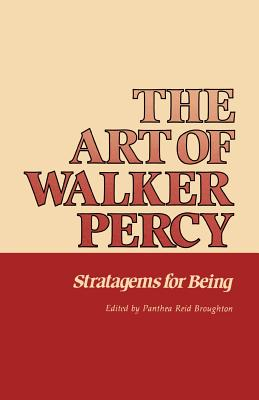 The Art of Walker Percy: Stratagems for Being - Broughton, Panthea Reid, Ph.D. (Editor)