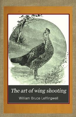 The Art of Wing Shooting - Leffingwell, William Bruce