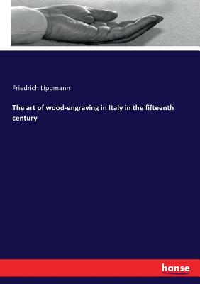 The art of wood-engraving in Italy in the fifteenth century - Lippmann, Friedrich