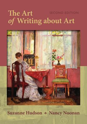 The Art of Writing about Art - Hudson, Suzanne, and Noonan-Morrisey, Nancy