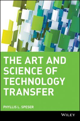 The Art & Science of Technology Transfer - Speser, Phyllis L
