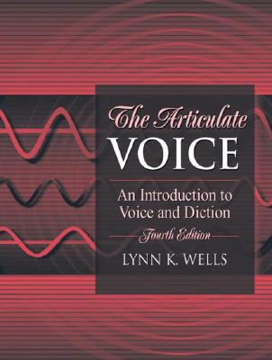 The Articulate Voice: An Introduction to Voice and Diction - Wells, Lynn K