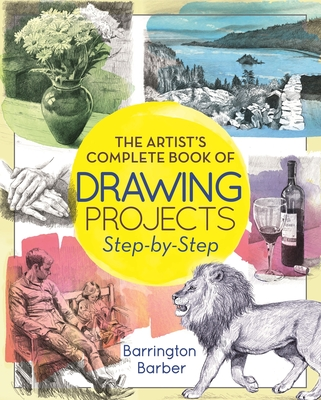 The Artist's Complete Book of Drawing Projects Step-By-Step: Step-By-Step - Barber, Barrington