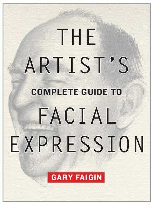 The Artist's Complete Guide to Facial Expression - Faigin, Gary