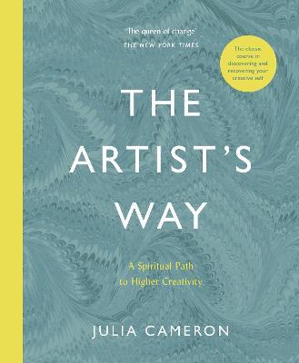 The Artist's Way: A Spiritual Path to Higher Creativity - Cameron, Julia