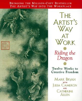 The Artist's Way at Work: Riding the Dragon - Bryan, Mark
