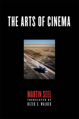 The Arts of Cinema - Seel, Martin, and Walker, Kizer S (Translated by)