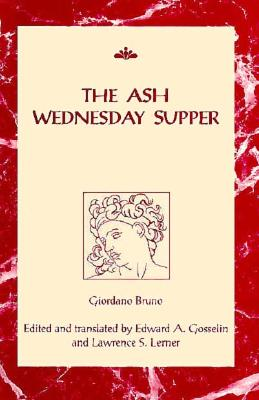 The Ash Wednesday Supper - Bruno, Giordano, and Gosselin, Edward A (Editor), and Lerner, Lawrence S (Editor)