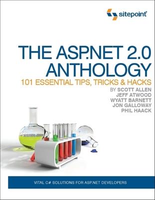 The ASP.NET 2.0 Anthology: 101 Essential Tips, Tricks & Hacks - Allen, Scott, and Atwood, Jeff, and Barnett, Wyatt