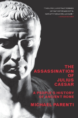 The Assassination of Julius Caesar: A People's History of Ancient Rome - Parenti, Michael