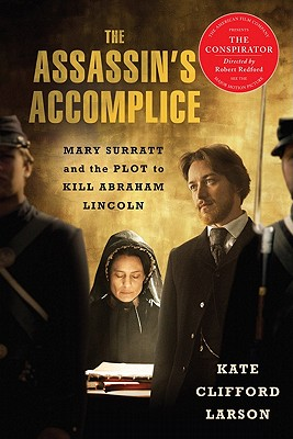 The Assassin's Accomplice: Mary Surratt and the Plot to Kill Abraham Lincoln - Larson, Kate Clifford