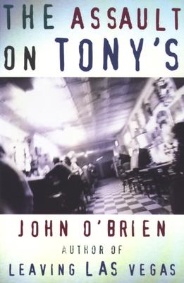 The Assault on Tony's - O'Brien, John, LL.