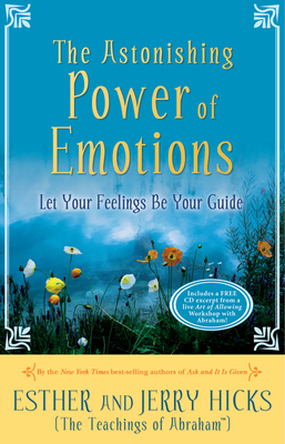 The Astonishing Power of Emotions: Let Your Feelings Be Your Guide - Hicks, Esther