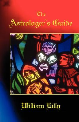 The Astrologer's Guide - Lilly, William