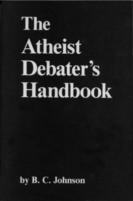 The Atheist Debater's Handbook - Johnson, B C