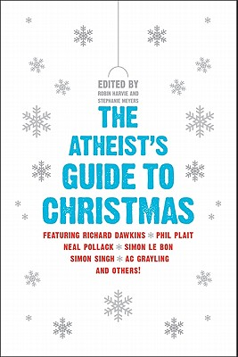 The Atheist's Guide to Christmas - Harvie, Robin (Editor), and Meyers, Stephanie (Editor)