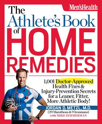 The Athlete's Book of Home Remedies: 1,001 Doctor-Approved Health Fixes and Injury-Prevention Secrets for a Leaner, Fitter, More Athletic Body! - Metzl, Jordan, and Zimmerman, Mike