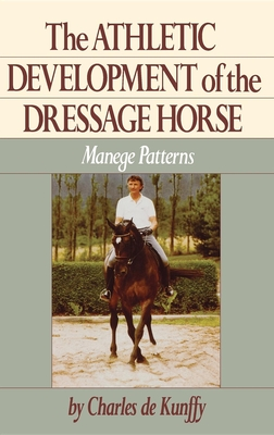 The Athletic Development of the Dressage Horse: Manege Patterns - Kunffy, Charles de, and De Kunffy, Charles, and De Kunffy