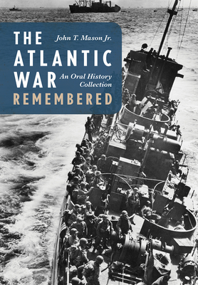 The Atlantic War Remembered: An Oral History Collection - Mason, John T