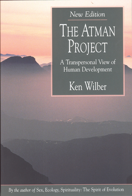 The Atman Project: A Transpersonal View of Human Development - Wilber, Ken
