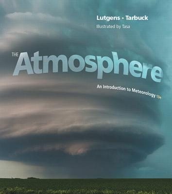 The Atmosphere: An Introduction to Meteorology - Lutgens, Frederick K., and Tarbuck, Edward J., and Tasa, Dennis G.